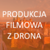 Produkcja filmowa z drona pomysłem na promocję Twojej firmy!